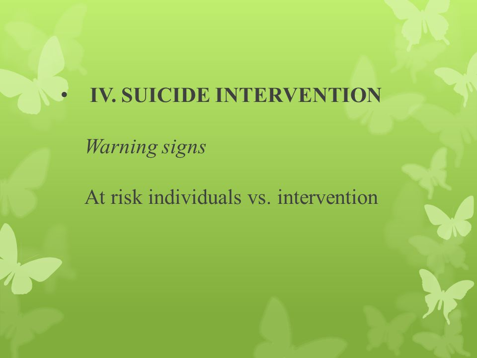 IV. SUICIDE INTERVENTION Warning signs At risk individuals vs. intervention