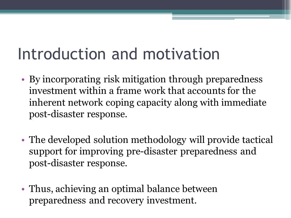 Introduction and motivation By incorporating risk mitigation through preparedness investment within a frame work that accounts for the inherent network coping capacity along with immediate post-disaster response.