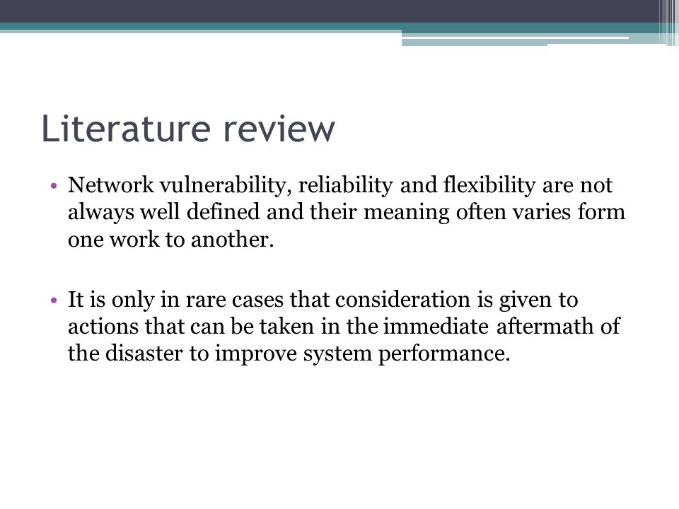 Literature review Network vulnerability, reliability and flexibility are not always well defined and their meaning often varies form one work to another.