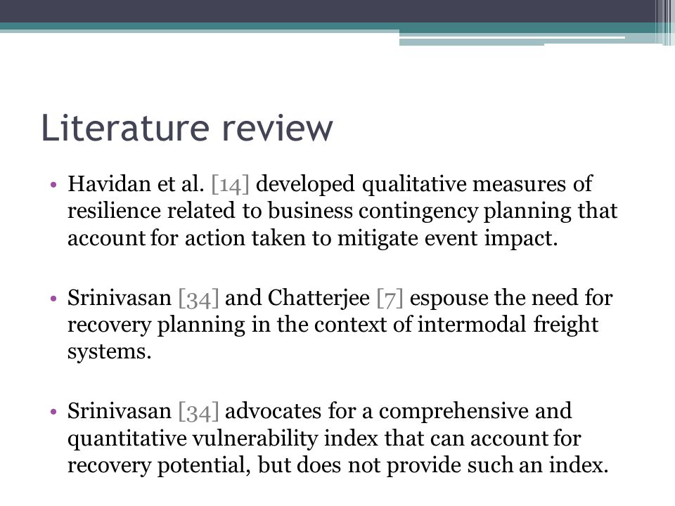 Literature review Havidan et al. [14] developed qualitative measures of resilience related to business contingency planning that account for action ta