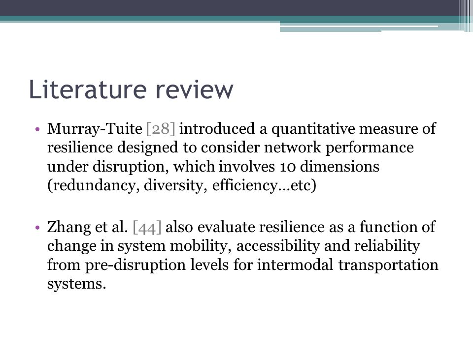 Literature review Murray-Tuite [28] introduced a quantitative measure of resilience designed to consider network performance under disruption, which i