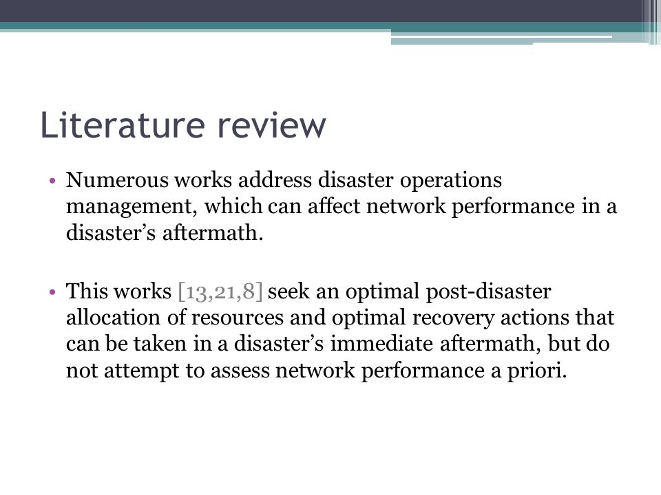 Literature review Numerous works address disaster operations management, which can affect network performance in a disaster's aftermath.