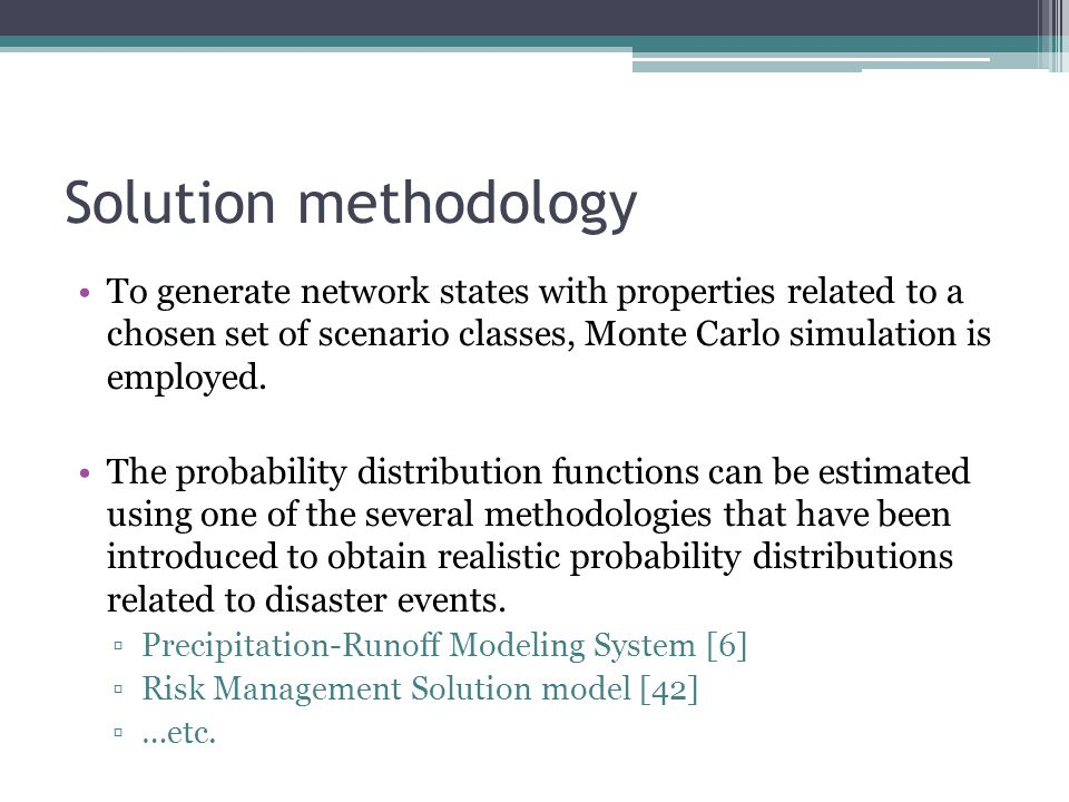 Solution methodology To generate network states with properties related to a chosen set of scenario classes, Monte Carlo simulation is employed.