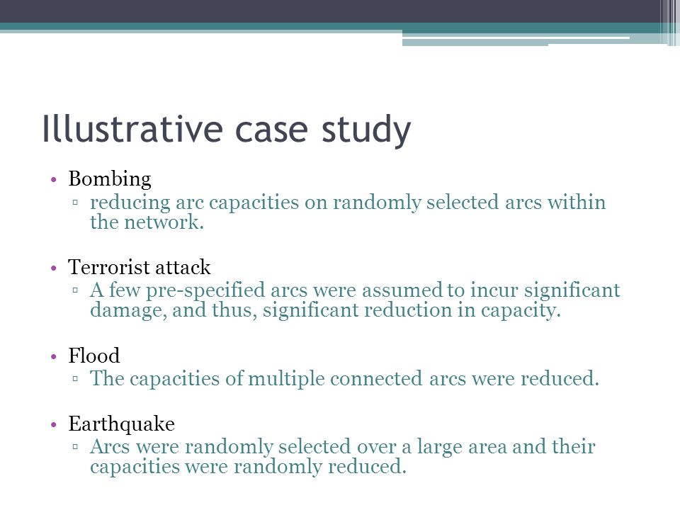 Illustrative case study Bombing ▫reducing arc capacities on randomly selected arcs within the network.