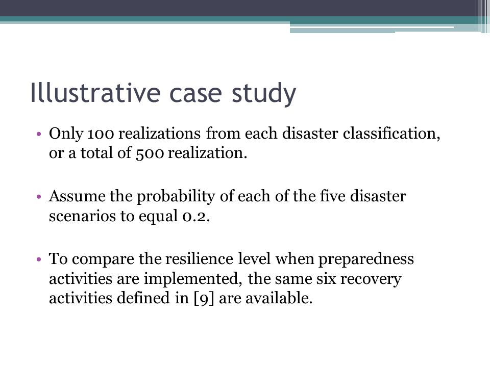 Illustrative case study Only 100 realizations from each disaster classification, or a total of 500 realization. Assume the probability of each of the