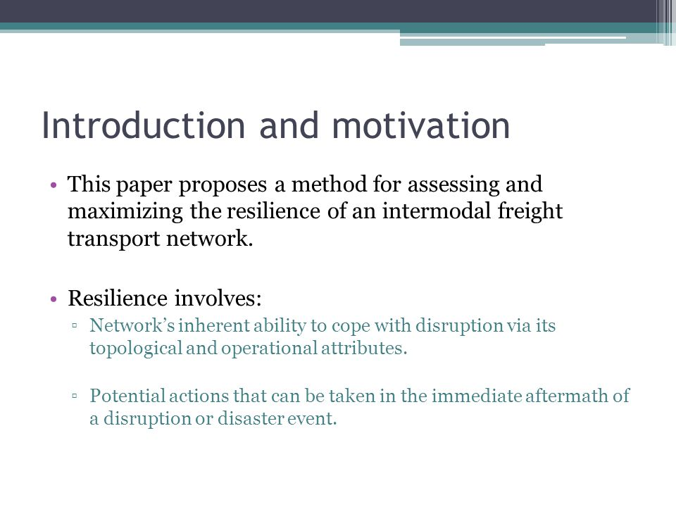 Introduction and motivation This paper proposes a method for assessing and maximizing the resilience of an intermodal freight transport network.