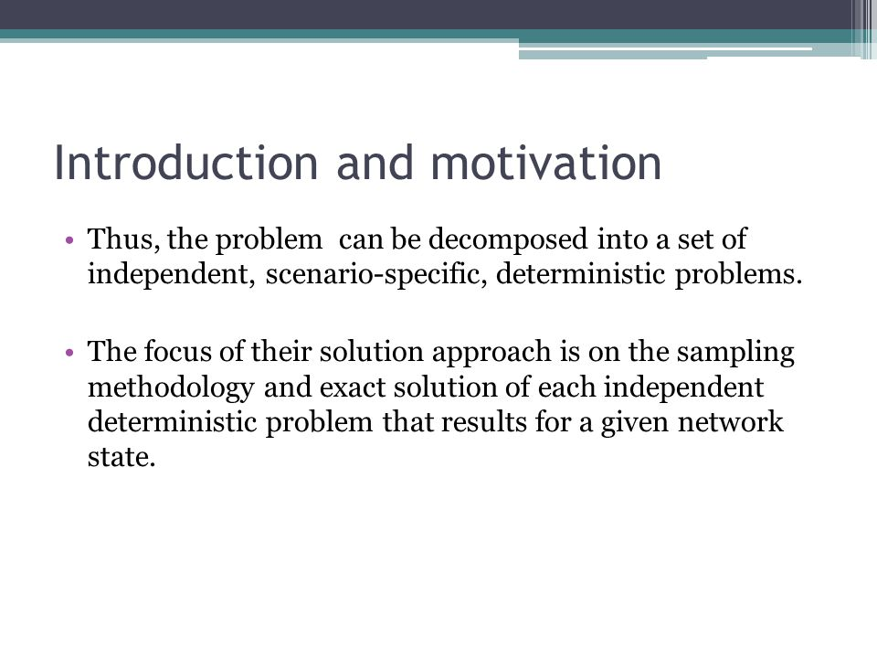 Introduction and motivation Thus, the problem can be decomposed into a set of independent, scenario-specific, deterministic problems.