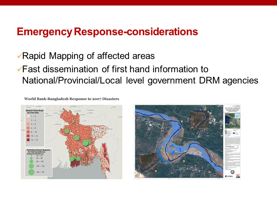 Rapid Mapping of affected areas Fast dissemination of first hand information to National/Provincial/Local level government DRM agencies Emergency Response-considerations
