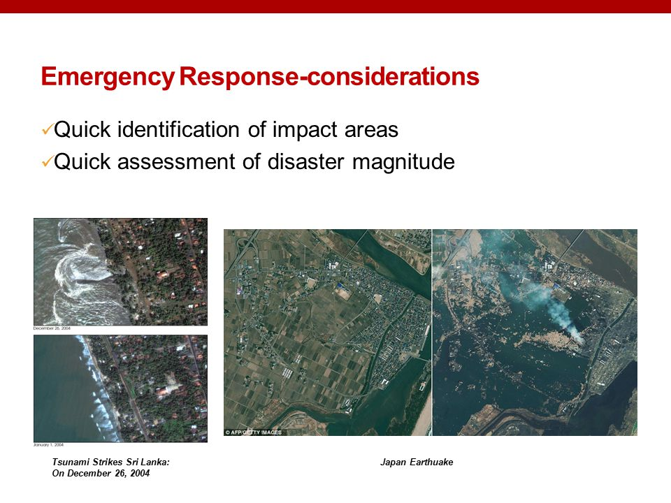 Quick identification of impact areas Quick assessment of disaster magnitude Japan EarthuakeTsunami Strikes Sri Lanka: On December 26, 2004