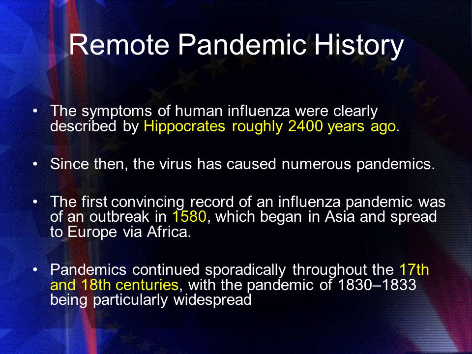 Remote Pandemic History The symptoms of human influenza were clearly described by Hippocrates roughly 2400 years ago.