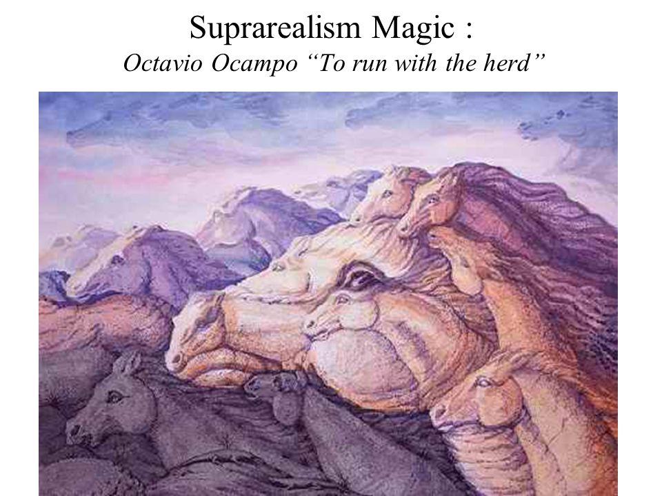 Suprarealism Magic : Octavio Ocampo To run with the herd