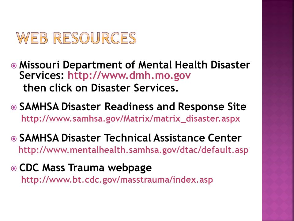  Missouri Department of Mental Health Disaster Services: http://www.dmh.mo.gov then click on Disaster Services.