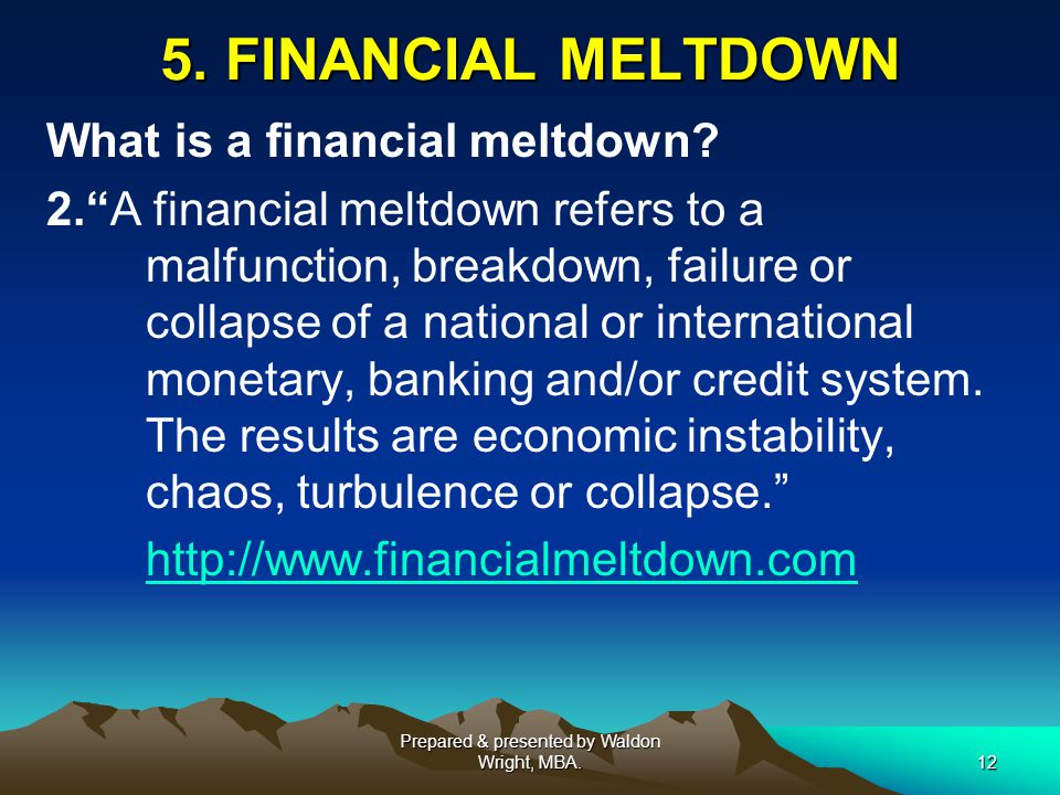 5. FINANCIAL MELTDOWN What is a financial meltdown.