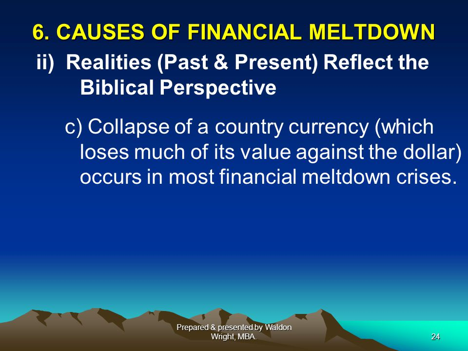 6. CAUSES OF FINANCIAL MELTDOWN ii) Realities (Past & Present) Reflect the Biblical Perspective c) Collapse of a country currency (which loses much of