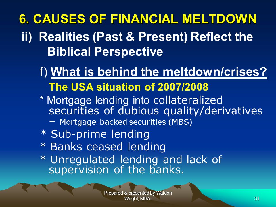 6. CAUSES OF FINANCIAL MELTDOWN ii) Realities (Past & Present) Reflect the Biblical Perspective f) What is behind the meltdown/crises? The USA situati