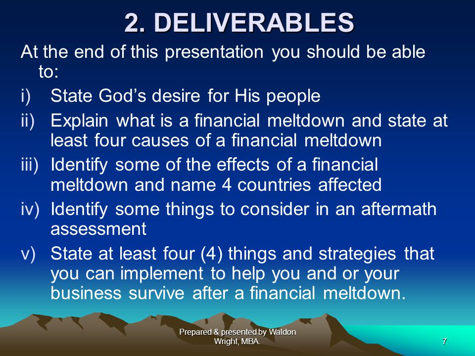 7 2. DELIVERABLES At the end of this presentation you should be able to: i) i)State God's desire for His people ii) ii)Explain what is a financial mel