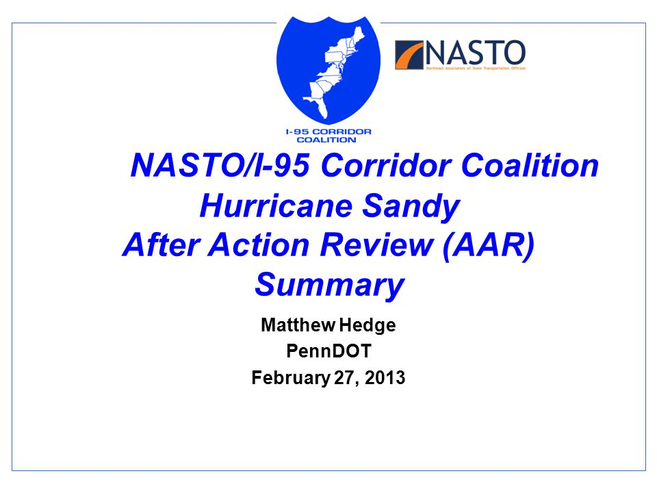NASTO/I-95 Corridor Coalition Hurricane Sandy After Action Review (AAR) Summary Matthew Hedge PennDOT February 27, 2013