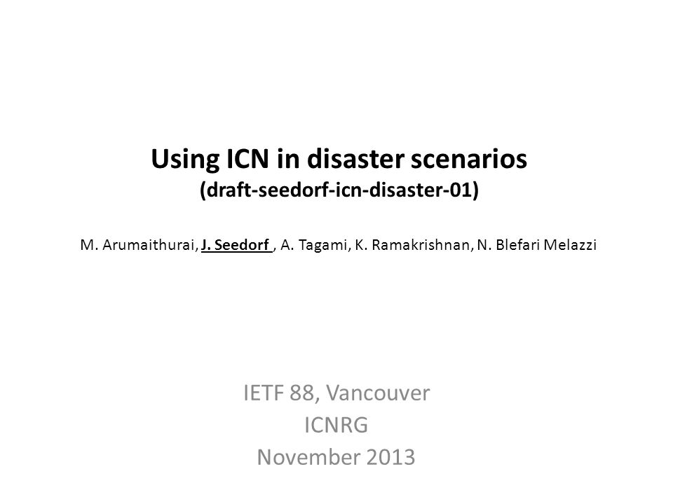 Outline 1.Background of this Work – GreenICN Project Overview 2.Using ICN in disaster scenarios – What disasters are we talking about – Research challenges – Why ICN approaches may be promising – Concrete use cases and requirements (new) 2