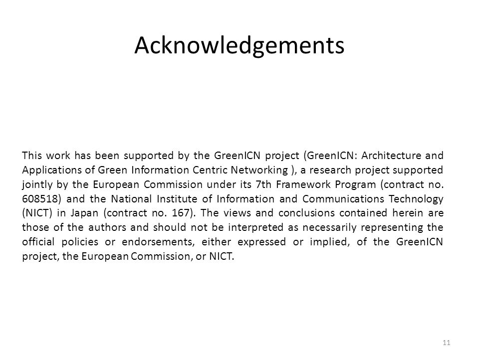 Acknowledgements This work has been supported by the GreenICN project (GreenICN: Architecture and Applications of Green Information Centric Networking ), a research project supported jointly by the European Commission under its 7th Framework Program (contract no.
