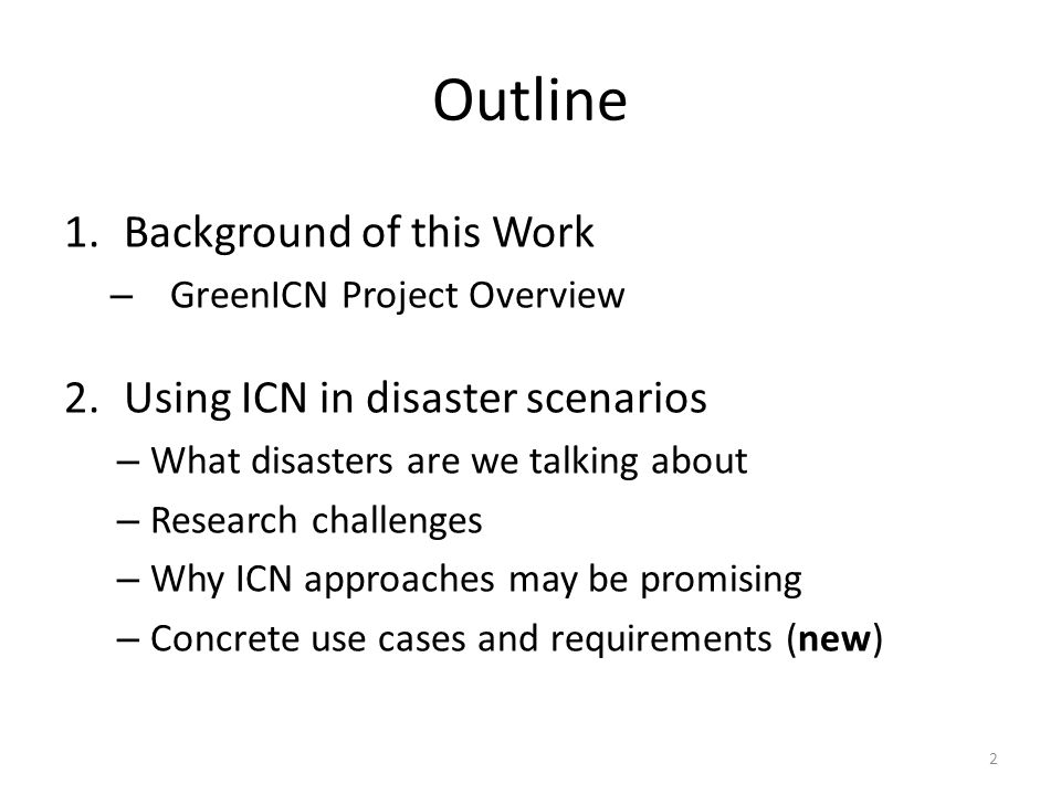 Outline 1.Background of this Work – GreenICN Project Overview 2.Using ICN in disaster scenarios – What disasters are we talking about – Research chall