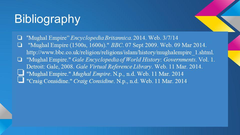 "Bibliography ❏ "" Mughal Empire"" Encyclopedia Britannica. 2014. Web. 3/7/14 ❏"