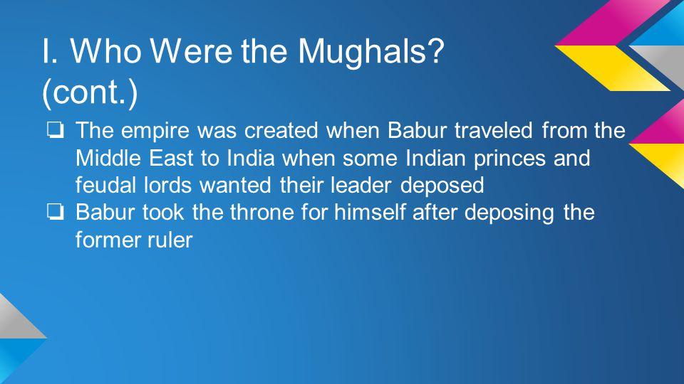 I. Who Were the Mughals.