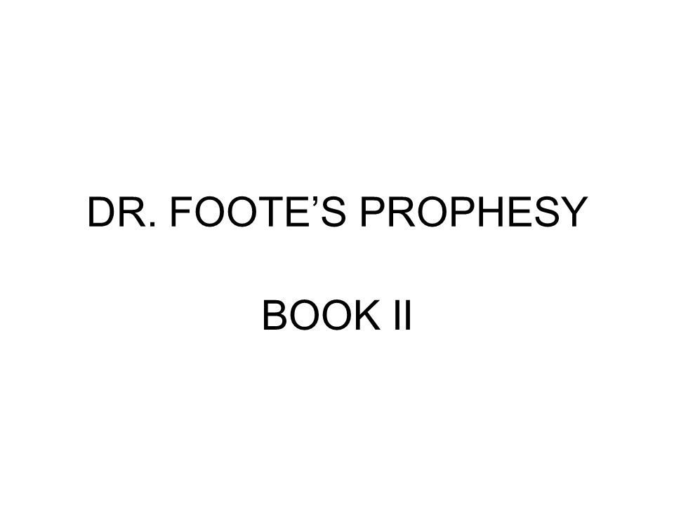 DR. FOOTE'S PROPHESY BOOK II