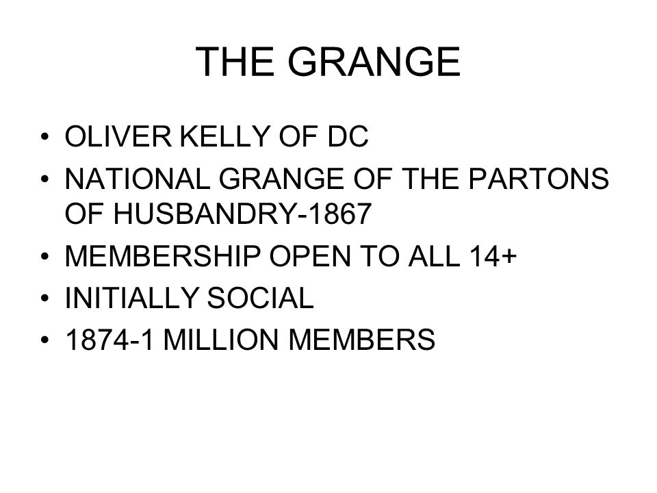 THE GRANGE OLIVER KELLY OF DC NATIONAL GRANGE OF THE PARTONS OF HUSBANDRY-1867 MEMBERSHIP OPEN TO ALL 14+ INITIALLY SOCIAL 1874-1 MILLION MEMBERS