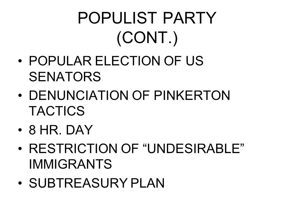 """POPULIST PARTY (CONT.) POPULAR ELECTION OF US SENATORS DENUNCIATION OF PINKERTON TACTICS 8 HR. DAY RESTRICTION OF """"UNDESIRABLE"""" IMMIGRANTS SUBTREASURY"""