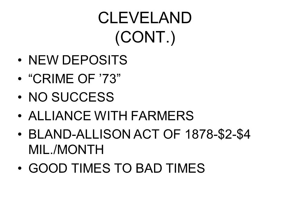 """CLEVELAND (CONT.) NEW DEPOSITS """"CRIME OF '73"""" NO SUCCESS ALLIANCE WITH FARMERS BLAND-ALLISON ACT OF 1878-$2-$4 MIL./MONTH GOOD TIMES TO BAD TIMES"""