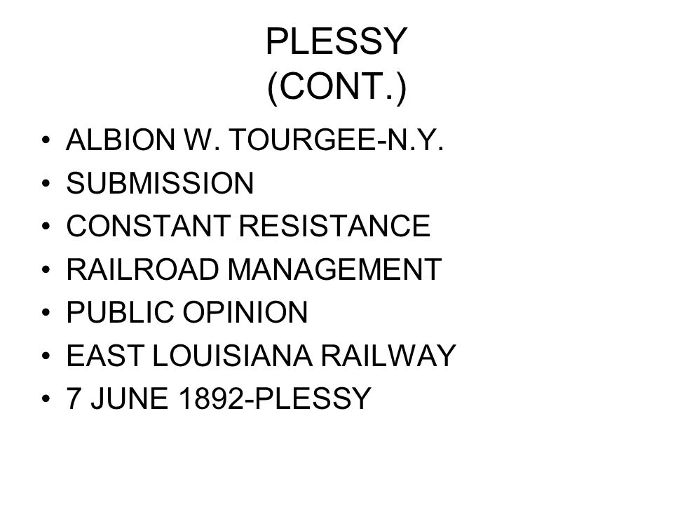 PLESSY (CONT.) ALBION W. TOURGEE-N.Y.