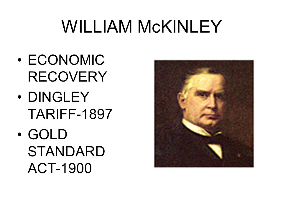 WILLIAM McKINLEY ECONOMIC RECOVERY DINGLEY TARIFF-1897 GOLD STANDARD ACT-1900