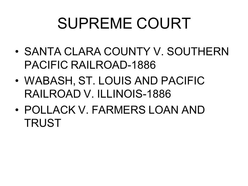SANTA CLARA COUNTY V. SOUTHERN PACIFIC RAILROAD-1886 WABASH, ST.