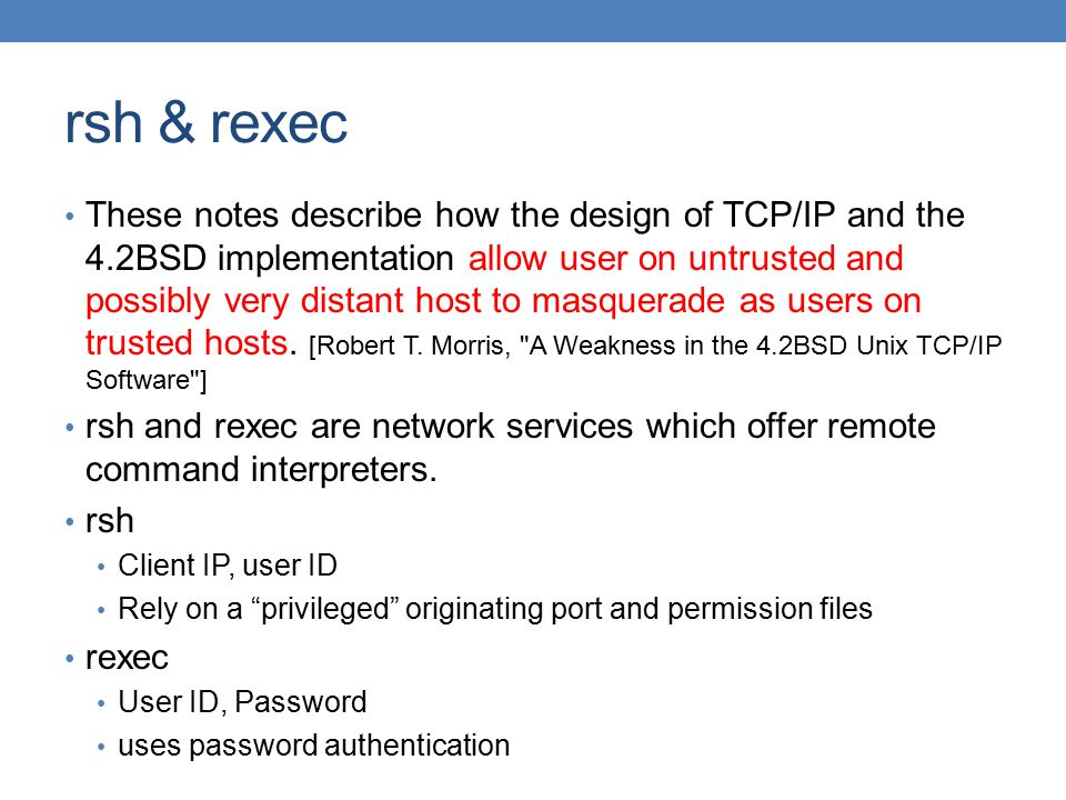 rsh & rexec These notes describe how the design of TCP/IP and the 4.2BSD implementation allow user on untrusted and possibly very distant host to masq
