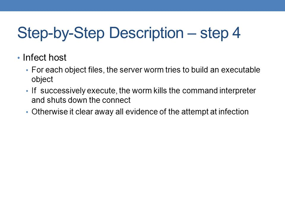 Step-by-Step Description – step 4 Infect host For each object files, the server worm tries to build an executable object If successively execute, the