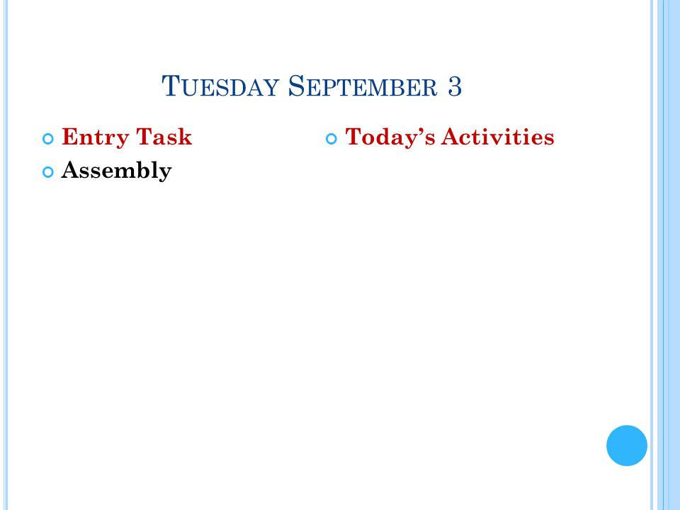 T UESDAY S EPTEMBER 3 Entry Task Assembly Today's Activities