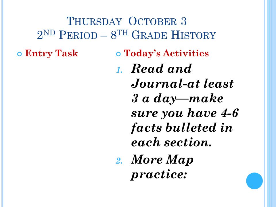 T HURSDAY O CTOBER 3 2 ND P ERIOD – 8 TH G RADE H ISTORY Entry TaskToday's Activities 1.