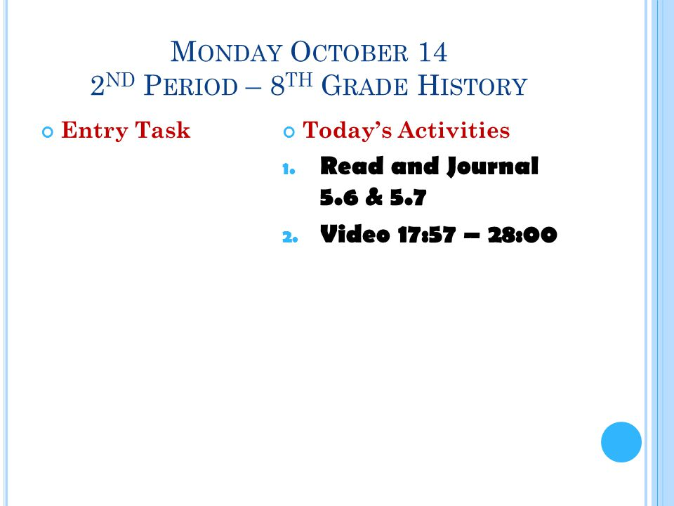 M ONDAY O CTOBER 14 2 ND P ERIOD – 8 TH G RADE H ISTORY Entry TaskToday's Activities 1.