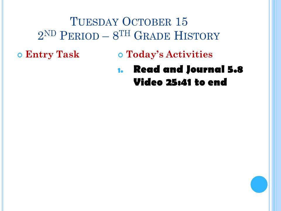 T UESDAY O CTOBER 15 2 ND P ERIOD – 8 TH G RADE H ISTORY Entry TaskToday's Activities 1.