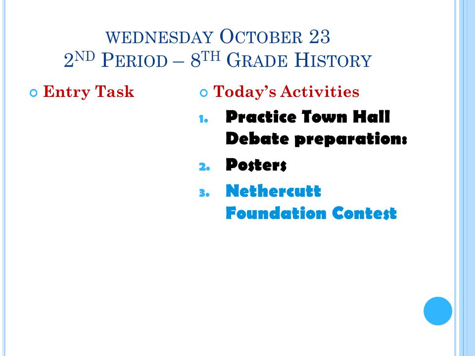 WEDNESDAY O CTOBER 23 2 ND P ERIOD – 8 TH G RADE H ISTORY Entry TaskToday's Activities 1.