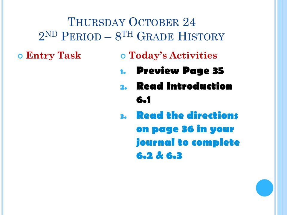 T HURSDAY O CTOBER 24 2 ND P ERIOD – 8 TH G RADE H ISTORY Entry TaskToday's Activities 1.