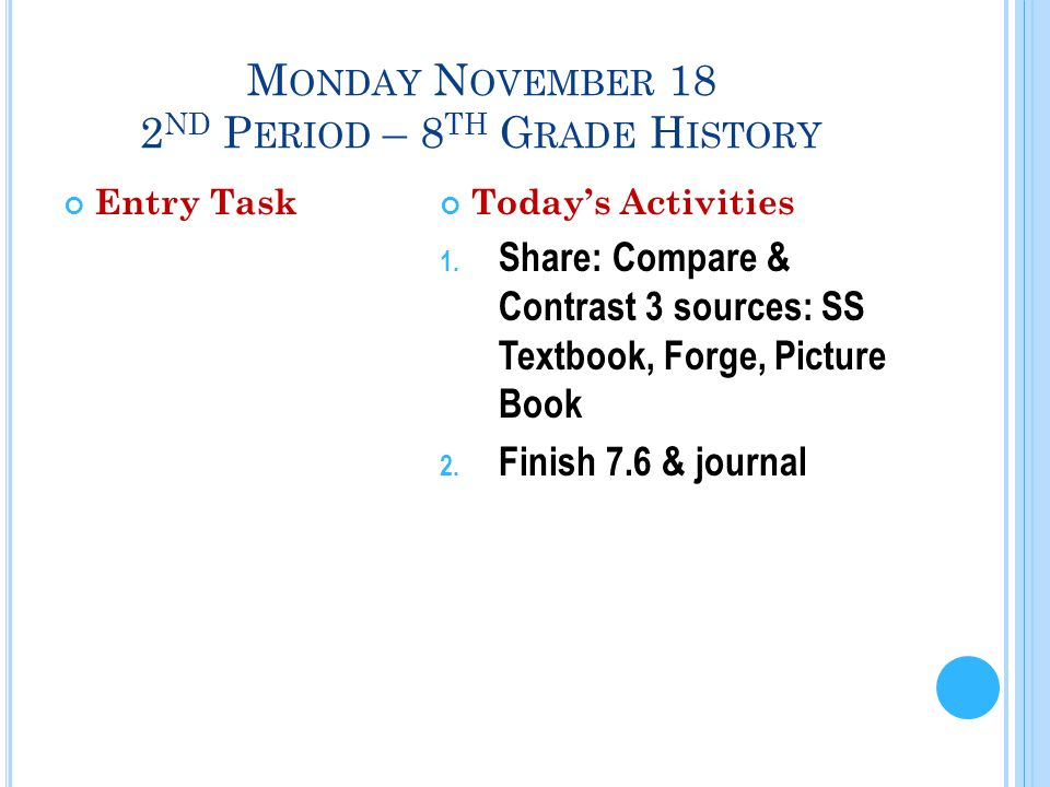 M ONDAY N OVEMBER 18 2 ND P ERIOD – 8 TH G RADE H ISTORY Entry TaskToday's Activities 1.