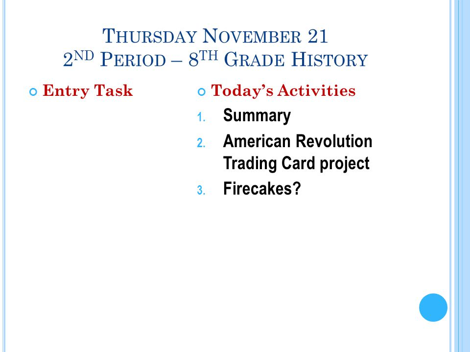 T HURSDAY N OVEMBER 21 2 ND P ERIOD – 8 TH G RADE H ISTORY Entry TaskToday's Activities 1.