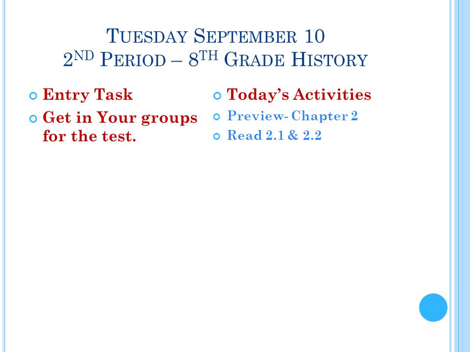 T UESDAY S EPTEMBER 10 2 ND P ERIOD – 8 TH G RADE H ISTORY Entry Task Get in Your groups for the test.