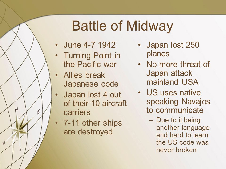 Battle of Midway June 4-7 1942 Turning Point in the Pacific war Allies break Japanese code Japan lost 4 out of their 10 aircraft carriers 7-11 other s