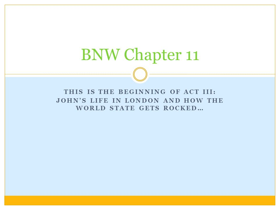 THIS IS THE BEGINNING OF ACT III: JOHN'S LIFE IN LONDON AND HOW THE WORLD STATE GETS ROCKED… BNW Chapter 11