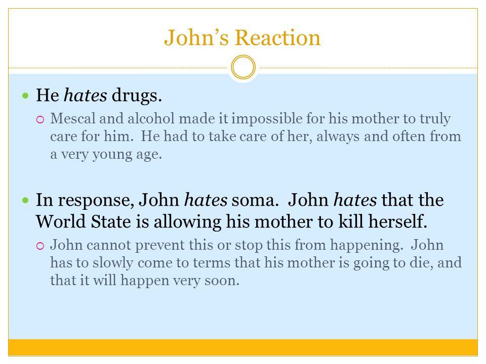 John's Reaction He hates drugs.