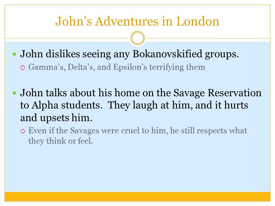 John's Adventures in London John dislikes seeing any Bokanovskified groups.