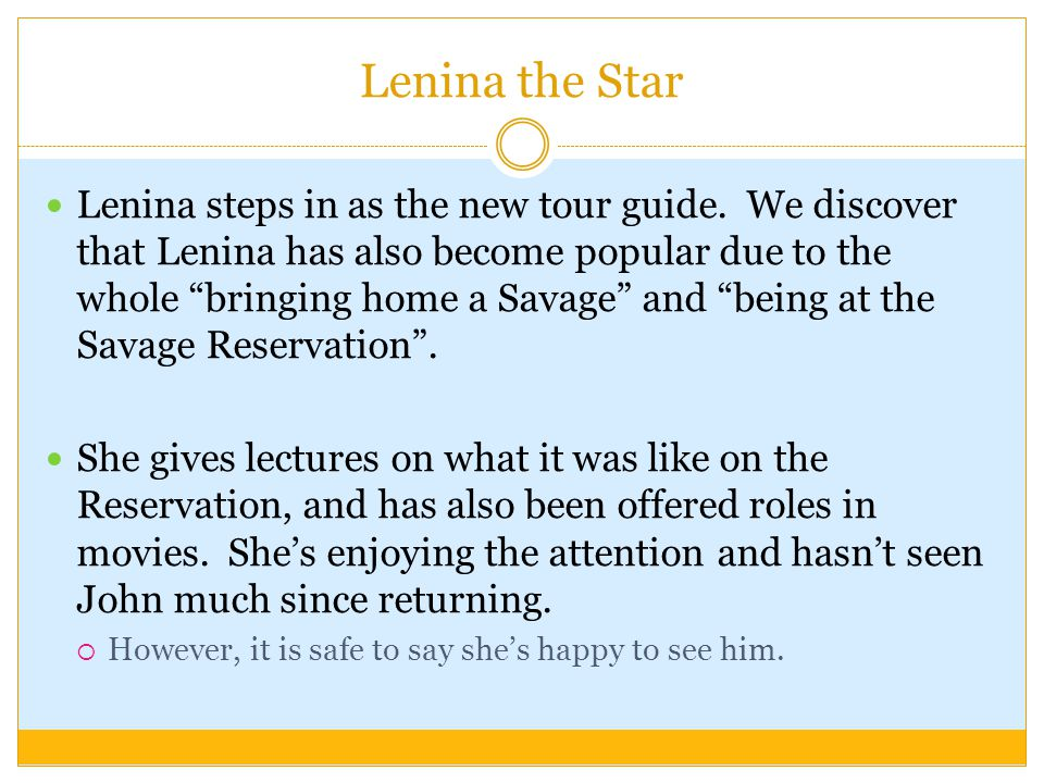 Lenina the Star Lenina steps in as the new tour guide.