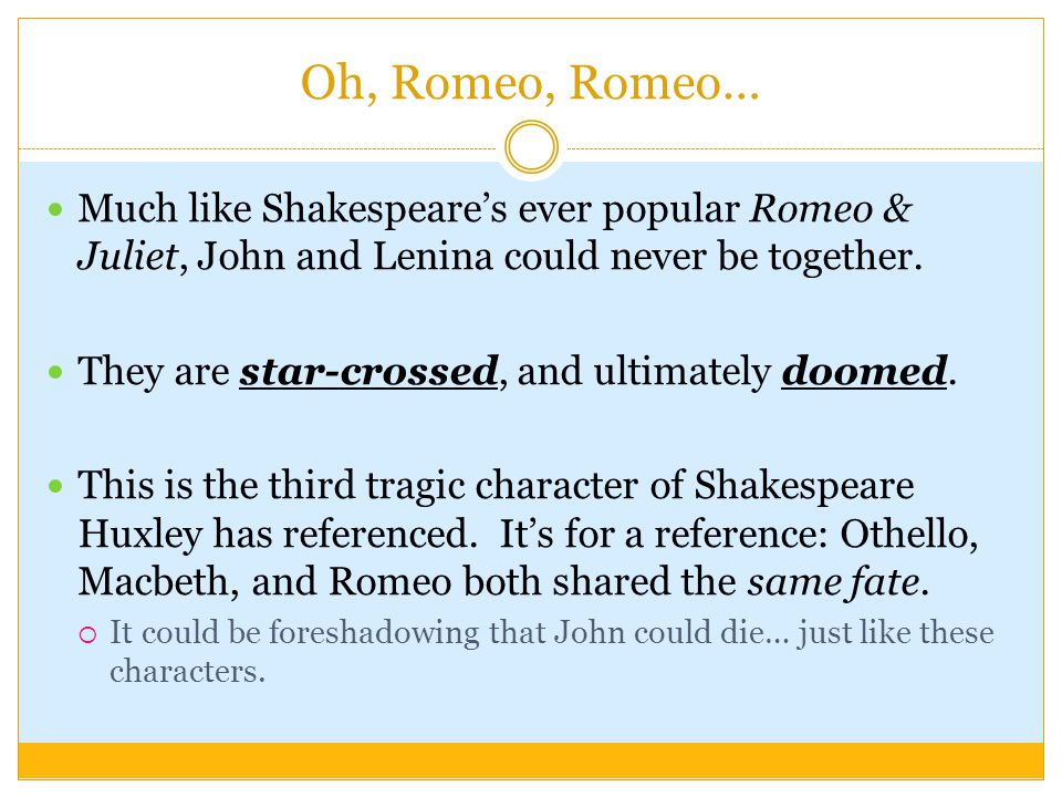 Oh, Romeo, Romeo… Much like Shakespeare's ever popular Romeo & Juliet, John and Lenina could never be together. They are star-crossed, and ultimately